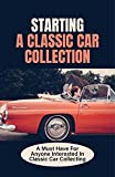 Starting A Classic Car Collection: A Must Have For Anyone Interested In Classic Car Collecting: Unapologetic Automotive Enthusiast (English Edition)
