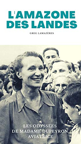 Couverture du livre L'AMAZONE DES LANDES: Les odyssées d'Andrée Dupeyron (Aviatrices)