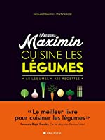 MAXIMIN CUISINE LES LEGUMES - 60 légumes, 420 recettes de Jacques Maximin