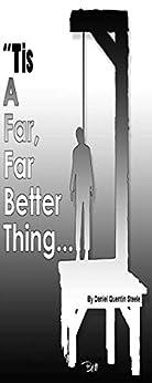 Tis A Far, Far Better Thing by [Daniel Quentin Steele]