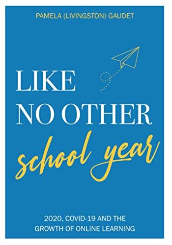 Like No Other School Year: 2020, COVID-19 and the Growth of Online Learning