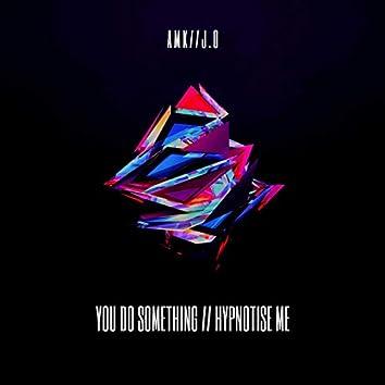 You Do Something // Hypnotise Me
