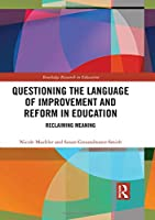 Questioning the Language of Improvement and Reform in Education: Reclaiming Meaning (Routledge Research in Education)