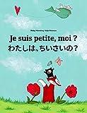 Je suis petite, moi ? わたしは、ちいさいの?: Un livre d'images pour les enfants (Edition bilingue français-japonais) (Un livre international pour enfants destiné à tous les pays de la terre)