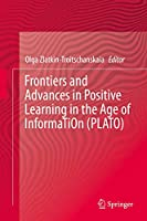 Frontiers and Advances in Positive Learning in the Age of InformaTiOn (PLATO)