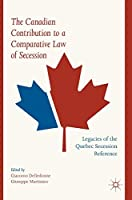 The Canadian Contribution to a Comparative Law of Secession: Legacies of the Quebec Secession Reference