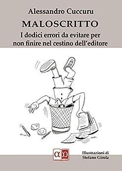 Maloscritto: I dodici errori da evitare per non finire nel cestino dell'editore di [Alessandro Cuccuru]