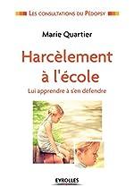 Harcèlement à l'école - Lui apprendre à se défendre. de Marie Quartier