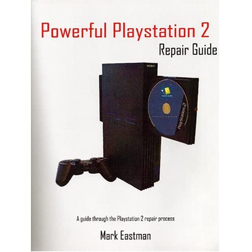 Powerful Playstation 2 Repair Guide: A Guide Through the Playstation 2 Repair Process