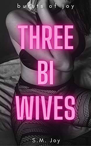 Three Bi Wives: 3 Bisexual Hotwife Stories (Bursts of Joy 3-Packs) (English Edition)