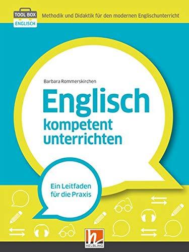 Englisch kompetent unterrichten: Ein Leitfaden für die Praxis (Tool Box Englisch: Methodik und Didaktik für den modernen Englischunterricht)