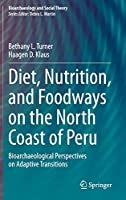 Diet, Nutrition, and Foodways on the North Coast of Peru: Bioarchaeological Perspectives on Adaptive Transitions (Bioarchaeology and Social Theory)