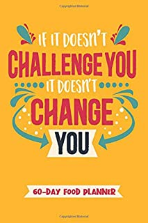 If It Doesn't Challenge You, It Doesn't Change You - 60 Day Food Planner: Daily Meal Tracking And Recording Notebook Novelty Gift And Fitness Diary ... Gratitude ~ Pocket Blank Size Journal 6