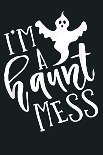 I M A Haunt Mess Halloween Haunt Mess Ghost Hirt: Notebook Planner - 6x9 inch Daily Planner Journal, To Do List Notebook, Daily Organizer, 114 Pages
