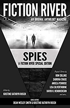 Fiction River Special Edition: Spies (Fiction River: An Original Anthology Magazine (Special Edition) Book 3) by [Fiction River, Kristine Kathryn Rusch, Ron Collins, Lisa Silverthorne, David H.  Hendrickson, Angela Penrose, Leah Cutter, David Stier, Michael Kingswood, Jamie McNabb]