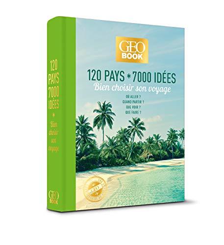 Geobook - 120 pays * 7000 idées - Bien choisir son...