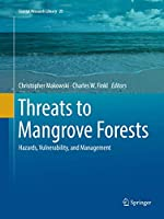 Threats to Mangrove Forests: Hazards, Vulnerability, and Management (Coastal Research Library, 25)