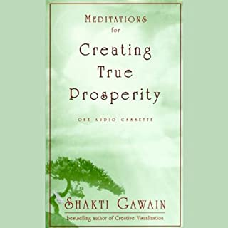 Meditations for Creating True Prosperity                   By:                                                                                                                                 Shakti Gawain                               Narrated by:                                                                                                                                 Shakti Gawain                      Length: 1 hr and 3 mins     3 ratings     Overall 5.0