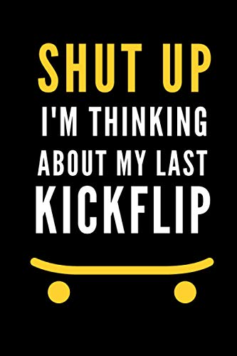 Shut Up I'm Thinking About My Next Kickflip: Skateboard Gag Notebook, Funny Skateboarding Gift