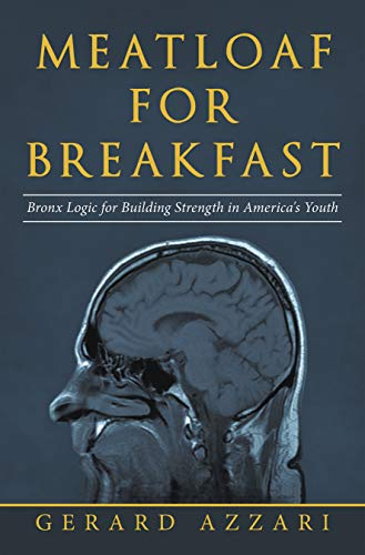 Meatloaf for Breakfast: Bronx Logic for Building Strength in America's Youth
