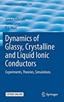 Dynamics of Glassy, Crystalline and Liquid Ionic Conductors: Experiments, Theories, Simulations (Topics in Applied Physics (132))