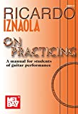 Ricardo Iznaola On Practicing: A Manual for Students of Guitar Performance (English Edition)