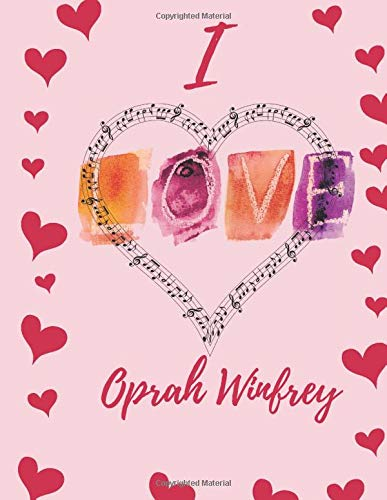 I Love Oprah Winfrey : Journal Composition Book Notebook Gift for Men, Women, Boys & Girls: I Love Celebrity 120 Pages, Gift for Fans Live Without Limits
