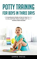 Potty Training for Boys in Three Days: A Comprehensive Guide on How to Help Your Son Quickly and Faster. Bonus Chapter with Tips for Careless Dads Included