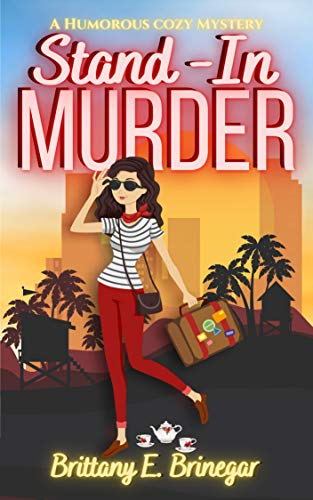 Stand-In Murder : A Humorous Cozy Mystery (Hollywood Whodunit Book 2) by [Brittany E. Brinegar]