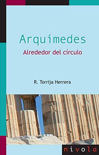 Arquímedes. alrededor Del Círculo: 1 (La matemática en sus personajes)