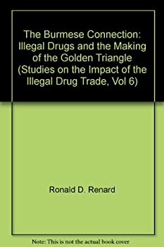 Paperback The Burmese Connection: Illegal Drugs and the Making of the Golden Triangle (Studies on the Impact of the Illegal Drug Trade, Vol 6) Book