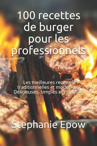 100 recettes de burger pour les professionnels: Les meilleur