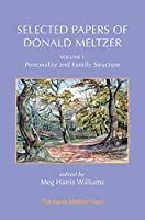 Selected Papers of Donald Meltzer - Volume 1: Personality and Family Structure