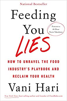 Feeding You Lies: How to Unravel the Food Industry's Playbook and Reclaim Your Health by [Vani Hari]