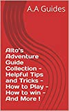 Alto's Adventure Guide Collection - Helpful Tips and Tricks - How to Play - How to win - And More ! (English Edition)