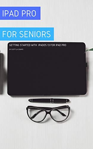 iPad Pro For Seniors: Getting Started With iPadOS 13 For iPad Pro (English Edition) eBook: La Counte, Scott: Amazon.es: Tienda Kindle