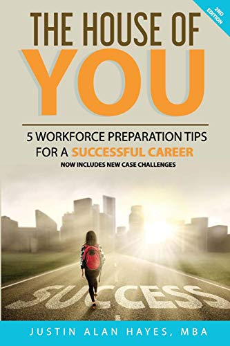 Download THE HOUSE OF YOU: 5 WORKFORCE PREPARATION TIPS FOR A SUCCESSFUL CAREER 0578438933