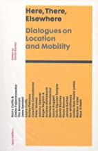Here, There, Elsewhere: Dialogues on Location and Mobility