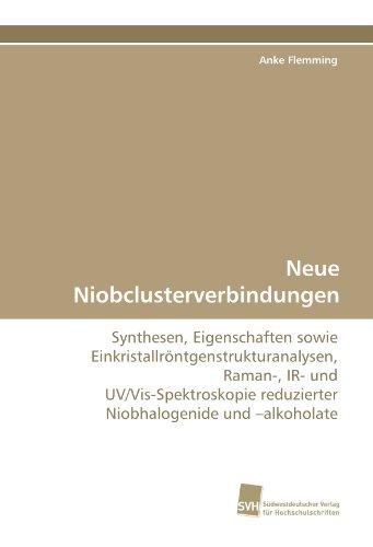 Neue Niobclusterverbindungen: Synthesen, Eigenschaften sowie Einkristallröntgenstrukturanalysen, Raman-, IR- und UV/Vis-Spektroskopie reduzierter Niobhalogenide und ?alkoholate
