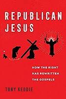 Republican Jesus: How the Right Has Rewritten the Gospels