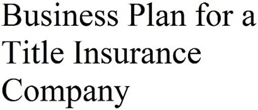 Business Plan for a Title Insurance Company (Professional Fill-in-the-Blank Business Plans by type of business)