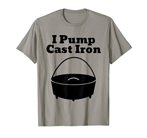 I Pump Cast Iron Dutch Oven Cooking T-Shirt