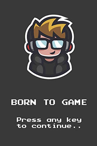 Born To Game - Press any key to continue...: Funny Notebook Novelty Gift For Arcade Gamers and Retro Video Gaming Lovers ~ Blank Lined Journal to Jot Down Ideas (6 x 9 Inches, 120 pages)