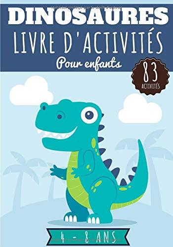Dinosaures Livre d'activités pour enfants: Age 4 - 8 Ans Filles & Garçons | Cahier Enfant d'exercices Maternelle, 83 activités et jeux pour apprendre ... Mots mêlés, et plus | Cadeau éducatif.