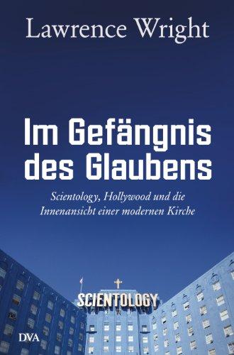 Im Gefängnis des Glaubens: Scientology, Hollywood und die Innenansicht einer modernen Kirche (German Edition)