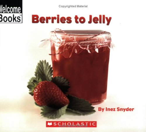 Berries to Jelly (Welcome Books: How Things Are Made)