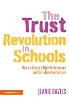 The Trust Revolution in Schools: How to Create a High Performance and Collaborative Culture