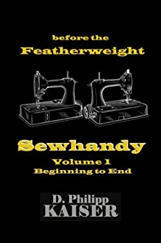 before the Featherweight Sewhandy Volume 1 Beginning to End