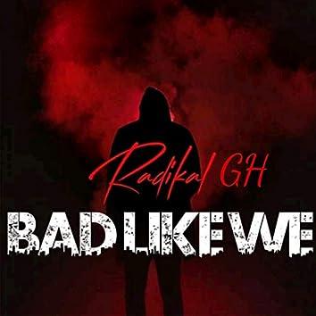 Bad Like We