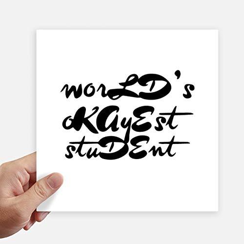 DIYthinker Monde Okayest Student Teacher Citation Autocollant carré de 20 cm Mur Valise pour Ordinateur Portable Motobike Decal 4Pcs 20cm x 20cm Multicolor